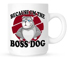 "Boss Coffee Mug ""Because I'm The Boss Dog"""