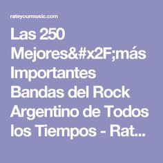 Las 250 Mejores/más Importantes Bandas del Rock Argentino de Todos los Tiempos - Rate Your Music