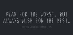 life quotes plan for the worst but always wish for the best positivity