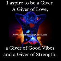 I #aspire to be a giver. A giver of #love, giver of good #vibes and a giver of #strength.   #wisdomhealingcenter