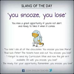You snooze, you lose. - Chesapeake College Adult Ed. offers free classes on the… Slang English, English Fun, English Idioms, English Phrases, Learn English Words, English Study, English Lessons, English Language Learning, Learning Spanish