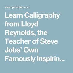 Learn Calligraphy from Lloyd Reynolds, the Teacher of Steve Jobs' Own Famously Inspiring Calligraphy Teacher