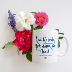 Ain't Nobody Got Time Mug= because these ABD mugs are hilarious & motivating ;)