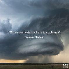 """""""È una tempesta anche la tua dolcezza"""""""
