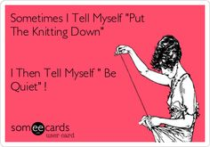 This is me!  Just keep knitting, just keep knitting...