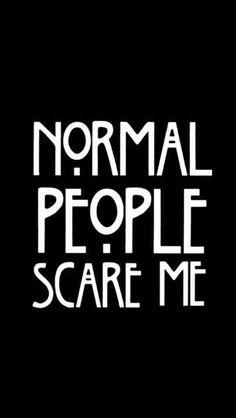 • normal • Traducción: la gente normal me asusta