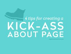 Your About page is an opportunity to invite people into your world and show them how kick-ass you are. Infuse with you, tell your story and more.