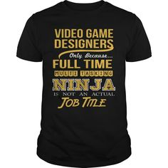 VIDEO GAME DESIGNERS Only Because Full Time Multi Tasking NINJA Is Not An Actual Job Title T-Shirts, Hoodies. ADD TO CART ==► https://www.sunfrog.com/LifeStyle/VIDEO-GAME-DESIGNERS--NINJA-GOLD-Black-Guys.html?id=41382