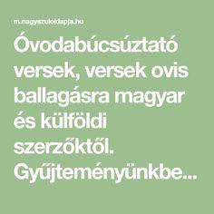 Óvodabúcsúztató versek, versek ovis ballagásra magyar és külföldi szerzőktől. Gyűjteményünkben olyan verseket találsz, melyekkel elbúcsúzhatnak a nagycsoportos gyerekek az óvodától és az óvó néniktől.