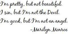im pretty,but not beautiful. i sin, but i'm not the devil. i'm good,but im no angel