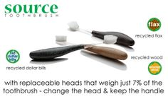 Source Toothbrushes - handles in Recycled Dollar bills, recycled Flax and Recycled Wood. Instead of throwing away the whole toothbrush, just replace the head and keep the handle!
