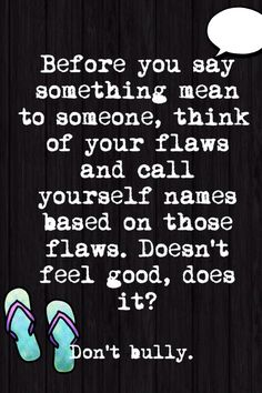 Before you point out someone else's flaws, think of your own.