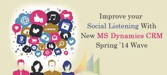 Improve your Social Listening With New MS Dynamics CRM Spring '14 Wave - Microsoft has come up with a latest update; the Microsoft Dynamics CRM Spring '14 Wave. This update brings to you a host of new social listening features and works like a dream for every marketer.