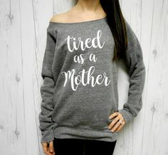 Tired as a Mother Sweatshirt Funny New Mom by MomasteClothing