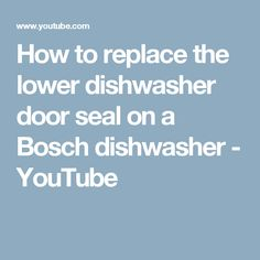 How to replace the lower dishwasher door seal on a Bosch dishwasher - YouTube