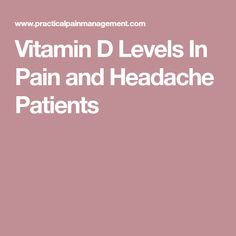 Vitamin D Levels In Pain and Headache Patients