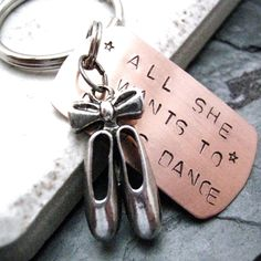All She Wants To Do Is Dance Key Chain, hand stamped with ballet slippers charm, swivel lobster clasp avail in lieu of split ring