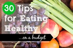30 simple tips for eating healthy on a budget! I really want to work on #9! thesproutingseed.com