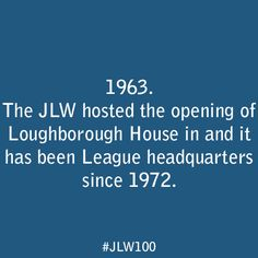 The JLW hosted the opening of Loughborough House in 1963 and it has been League headquarters since 1972.