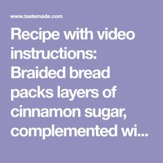 Recipe with video instructions: Braided bread packs layers of cinnamon sugar, complemented with a vanilla dipping sauce. Braided Bread, Cinnamon Bread, Ground Cinnamon, Granulated Sugar, Bread Recipes, Vanilla, Layers, Cookies, Apple