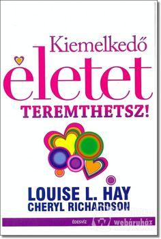 Kiemelkedő életet teremthetsz - Louise L. Oprah Winfrey, Cheryl, Life Is Good, Believe, Books, Lifestyle, Occult, Libros, Book