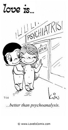 Love Is... better than psychoanalysis.