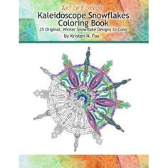 Kaleidoscope Snowflakes Coloring Book: 25 Original, Winter Snowflake Designs to Color