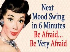 Next mood swing in 6 minutes...be afraid...be very afraid