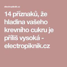 14 příznaků, že hladina vašeho krevního cukru je příliš vysoká - electropiknik.cz Diabetes