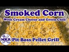 Smoked Corn with Cream Cheese and Green Chili on the Pit Boss Pro Series... Pit Boss Pellet Grill, Cream Cheese Corn, Smoker Recipes, Chili, Grilling, Green, Food, Smoking Recipes, Meal