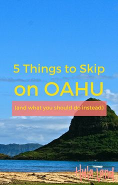 5 Things to Skip on Oahu...don't waste your precious vacation time at these tourist traps!