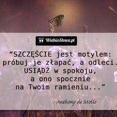 Szczęście jest motylem... #Mello-Anthony-De,  #Oczekiwanie, #Szczęście