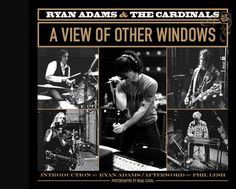 Ryan Adams & the Cardinals: A View of Other Windows by Neal Casal