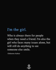 I'm The Girl. Who Is Always There For People When They Need A Friend - Schöne Sprüche - quotes quotes deep quotes funny quotes inspirational quotes positive Quotes Deep Feelings, Mood Quotes, Positive Quotes, Motivational Quotes, Quotes Quotes, Strong Quotes, Morning Quotes, Quotes Inspirational, Positive People