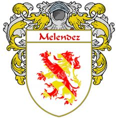 Melendez Coat of Arms   http://spanishcoatofarms.com/ has a wide variety of products with your Hispanic surname with your coat of arms/family crest, flags and national symbols from Mexico, Peurto Rico, Cuba and many more available upon request.