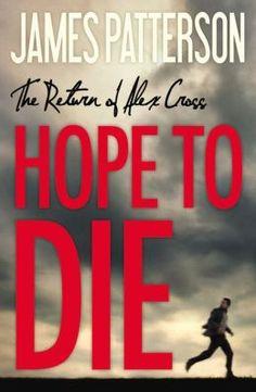 Hope to Die (Alex Cross Series #22)  --  love Alex Cross!  this one is great too.
