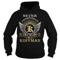 Never Underestimate The Power of a KOFFMAN - Last Name, Surname T-Shirt - #gift #shirt design