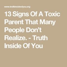 13 Signs Of A Toxic Parent That Many People Don't Realize. - Truth Inside Of You
