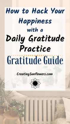 How to Hack Your Happiness with a Daily Gratitude Practice - Full Guide to Getting Grateful — Creating Sunflowers Showing Gratitude, Practice Gratitude, Attitude Of Gratitude, Tips To Be Happy, Choose To Be Happy, Are You Happy, Feeling Happy, How Are You Feeling, Gratitude Changes Everything