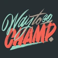 Way To Go Champ – Erik Marinovich – Friends of Type