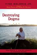 Destroying Dogma : Vine Deloria, Jr. and His Influence on American Society  edited by Steve Pavlik and Daniel R. Wildcat #DOEBibliography