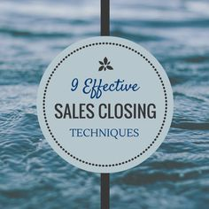 9 Effective Sales Closing Techniques http://www.activia.co.uk/blog/9-effective-sales-closing-techniques