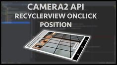 This tutorial explains how to setup the android camera2 api recyclerview onclick position so we can find the location of the image file.
