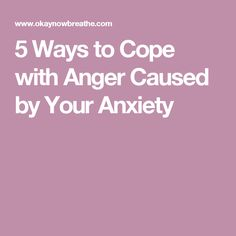 5 Ways to Cope with Anger Caused by Your Anxiety