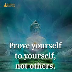 Prove not to yourself, not others. Buddha Quotes Inspirational, Zen Quotes, Wisdom Quotes, Words Quotes, Wise Words, Motivational Quotes, Life Quotes, Sayings, Buddha Thoughts