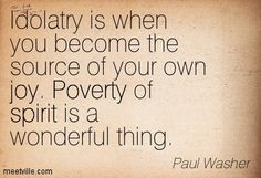 idolatry quotes | Paul Washer : Idolatry is when you become the source of your own joy ...