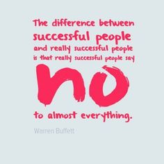 """The difference between people and really successful is that really successful people say 'No' to almost everything. Frank Underwood Quotes, Succesful People, Just Say No, Learning To Say No, Warren Buffett, Everything, Success, Feelings, Sayings"