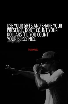 If we all counted our blessings for the little things in life, and not care so much about money, what a better world this would be! Rapper Quotes, Lyric Quotes, Real Quotes, Quotes To Live By, Dope Quotes, Talib Kweli, Rap Lyrics, Hip Hop Quotes, Love N Hip Hop