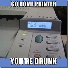 Go Home Printer-.- Youre Drunk. ~ Memes curates only the best funny online content. The Ultimate cure to boredom with a daily fix of haha, hehe and jaja's. Cat Jokes, Cartoon Jokes, Drunk Memes, Funny Memes, Drunk Pics, Funny Fails, Haha, Funny Meme Pictures, Meme Pics