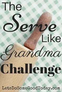 The Serve Like Grandma Challenge - grab an apron and make someone feel like they're your very favorite person!